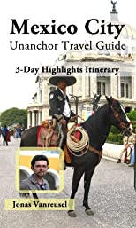 Mexico City Unanchor Travel Guide - 3-Day Highlights Itinerary