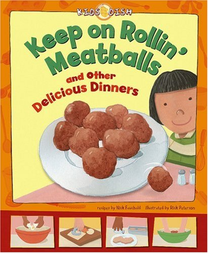 Keep on Rollin' Meatballs: and Other Delicious Dinners (Kids Dish)