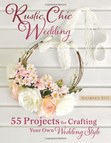 Rustic Chic Wedding: 55 Projects For Crafting Your Own Wedding Style front-990027