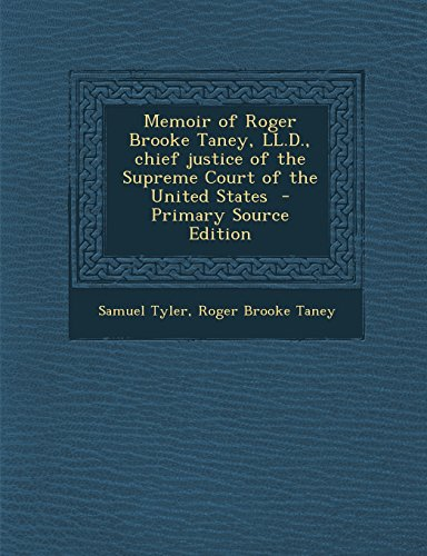 Memoir of Roger Brooke Taney, LL.D., chief justice of the Supreme Court of the United States  - Primary Source Edition