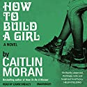 How to Build a Girl (       UNABRIDGED) by Caitlin Moran Narrated by Louise Brealey