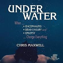 Underwater: When Encephalitis, Brain Injury and Epilepsy Change Everything | Livre audio Auteur(s) : Chris Maxwell Narrateur(s) : Chris Maxwell