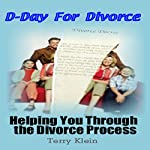 D-Day For Divorce: Helping You Through the Divorce Process | Terry Klein