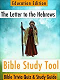 The Letter to the Hebrews: Bible Trivia Quiz & Study Guide - Education Edition (BibleEye Bible Trivia Quizzes & Study Guides - Education Edition Book 19)