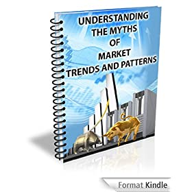 Understanding The Myths of Market Trends and Patterns In Forex Trading (English Edition)