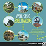 Walking Baltimore: An Insider's Guide to 33 Historic Neighborhoods, Waterfront Districts, and Hidden Treasures in Charm City
