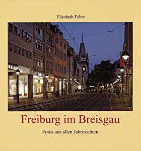 Freiburg im Breisgau. Fotos aus allen Jahreszeiten.