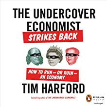 The Undercover Economist Strikes Back: How to Run - or Ruin - an Economy | Livre audio Auteur(s) : Tim Harford Narrateur(s) : Cameron Stewart, Gavin Osborne