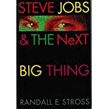 Steve Jobs & the Next Big Thing ~ Randall E. Stross