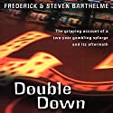 Double Down: Reflections on Gambling and Loss (       UNABRIDGED) by Frederick Barthelme, Steven Barthelme Narrated by Kevin Pariseau