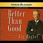 Better Than Good: Creating a Life You Can't Wait to Live | Zig Ziglar