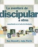 La Aventura de Discipular A Otros: Capacitando en el Arte de Discipular (Spanish Edition)