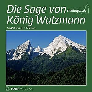 Die Sage von König Watzmann Hörbuch