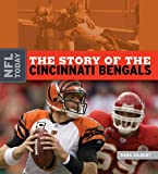 The Story of the Cincinnati Bengals (NFL Today (Creative Education Hardcover))