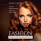 Fashion Photography: 8 Practical Fashion Photography Tips for Your Models to Shine (       ungekürzt) von James Carren Gesprochen von: Randal Schaffer