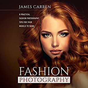 Fashion Photography: 8 Practical Fashion Photography Tips for Your Models to Shine Audiobook