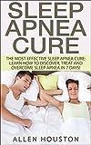 Sleep Apnea Cure: The Most Effective Sleep Apnea Cure: Learn How To Discover, Treat And Overcome Sleep Apnea In 7 Days!