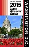 WASHINGTON, D.C. - The Delaplaine 2015 Long Weekend Guide (Long Weekend Guides)