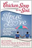 img - for Chicken Soup for the Soul: True Love: 101 Heartwarming and Humorous Stories about Dating, Romance, Love, and Marriage book / textbook / text book