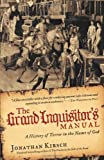 The Grand Inquisitor's Manual: A History of Terror in the Name of God (0061732761) by Kirsch, Jonathan