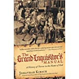 The Grand Inquisitor's Manual: A History of Terror in the Name of Godby Jonathan Kirsch