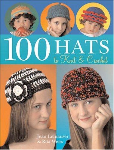 100 Hats to Knit & Crochet, Jean Leinhauser, Rita Weiss
