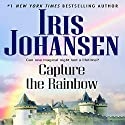 Capture the Rainbow Audiobook by Iris Johansen Narrated by Angela Brazil