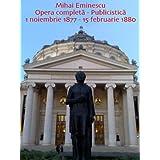 Mihai Eminescu Opera completa - Publicistica 1 noiembrie 1877 - 15 februarie 1880 (Mihai Eminescu - Opere Complete...