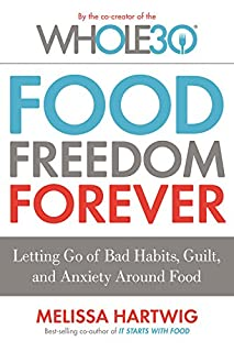 Book Cover: Food Freedom Forever: Letting Go of Bad Habits, Guilt, and Anxiety Around Food