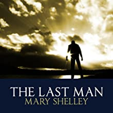 The Last Man (       UNABRIDGED) by Mary Wollstonecraft Shelley Narrated by Barnaby Edwards