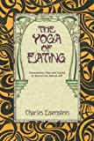 Yoga of Eating: Transending Diets &amp; Dogma to Nourish the Natural Self