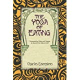 The Yoga of Eating: Transcending Diets and Dogma to Nourish the Natural Selfby Charles Eisenstein