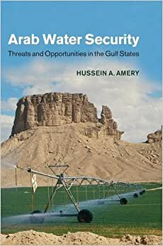 Arab Water Security: Threats And Opportunities In The Gulf States (International Hydrology)