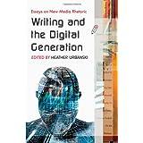 Writing and the Digital Generation: Essays on New Media Rhetoric ~ Heather Urbanski