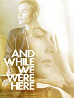 And While We Were Here (Watch Now While It's in Theaters)