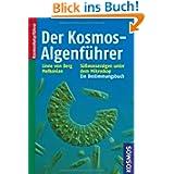 Der Kosmos-Algenführer: Die wichtigsten Süßwasseralgen im Mikroskop: Süßwasseralgen im Mikroskop - ein Bestimmungsbuch...