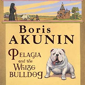 Pelagia and the White Bulldog | [Boris Akunin]