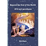 Beyond the End of the World - 2012 and apocalypse ~ Will Black