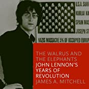 The Walrus and the Elephants: John Lennon's Years of Revolution | [James A. Mitchell]
