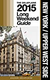 NEW YORK / UPPER WEST SIDE - The Delaplaine 2015 Long Weekend Guide (Long Weekend Guides)