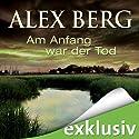 Am Anfang war der Tod (       ungekürzt) von Alex Berg Gesprochen von: Detlef Bierstedt