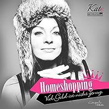 Homeshopping: Viel Geld ist nicht genug (Kate, die Finanzdiva) Hörbuch von Katja Eckardt Gesprochen von: Katja Eckardt