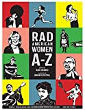 Rad American Women A-Z: Rebels, Trailblazers, and Visionaries who Shaped Our History . . . and Our Future! (City Lights Sister Spit)