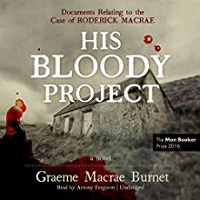 His Bloody Project: Documents Relating to the Case of Roderick Macrae Audiobook by Graeme Macrae Burnet Narrated by Antony Ferguson
