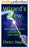Wizard's Brew: demonic powers, evil sorcery, and rabbits (Camelot Wizards Book 1) (English Edition)