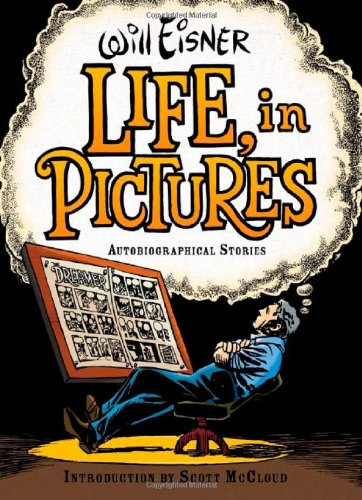 Life, in Pictures: Autobiographical Stories by Will Eisner