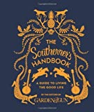 The Southerners Handbook: A Guide to Living the Good Life by Editors of Garden and Gun (2013) Hardcover