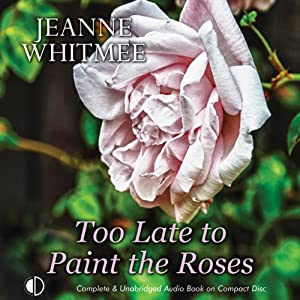 Too Late to Paint the Roses | [Jeanne Whitmee]