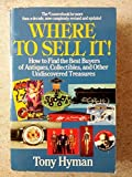 Where to Sell It! How to Find the Best Buyers of Antiques, Collectibles, and Other Undiscovered Treasures (0399518177) by Hyman, Tony