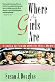 Where the Girls Are: Growing Up Female with the Mass Media (0812925300) by Douglas, Susan J.